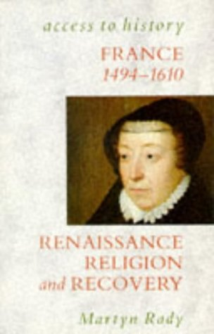 France: Renaissance, Religion and Recovery, 1483-1610 (Access to History)