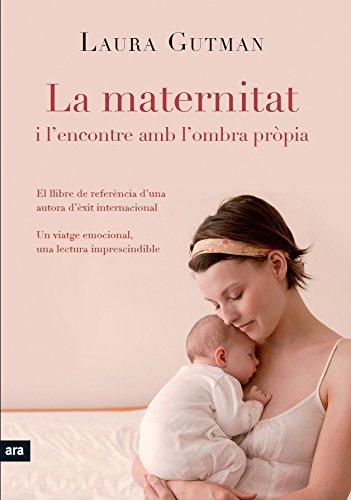 La Maternitat i l'encontre amb l'ombra pròpia (Catalan Edition) por Laura Gutman
