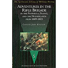 Adventures in the Rifle Brigade, in the Peninsula, France and the Netherlands from 1809-1815 (The Spellmount library of military history)
