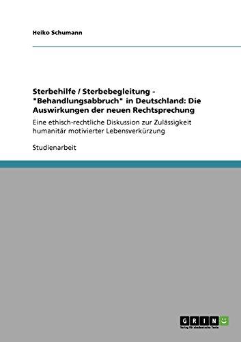 Sterbehilfe/Sterbebegleitung -Behandlungsabbruch in Deutschland: Die Auswirkungen der neuen Rechtsprechung: Eine ethisch-rechtliche Diskussion humanitär motivierter Lebensverkürzung