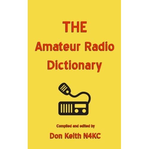 THE Amateur Radio Dictionary: The most complete glossary of Ham Radio terms ever compiled by Don Keith(2015-07-09)