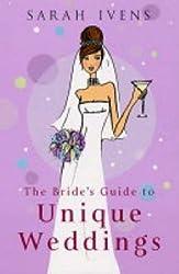 The Bride's Guide To Unique Weddings