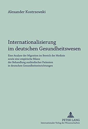 Internationalisierung im deutschen Gesundheitswesen: Eine Analyse der Migration im Bereich der Medizin sowie eine empirische Bilanz der Behandlung ... in deutschen Gesundheitseinrichtungen