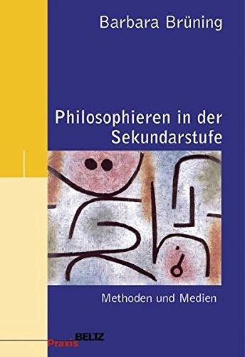 Philosophieren in der Sekundarstufe: Methoden und Medien (Philosophie und Ethik unterrichten, Band 1)