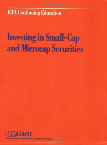 Investing in Small-Cap and Microcap Securities: Proceedings of the Aimr Seminar