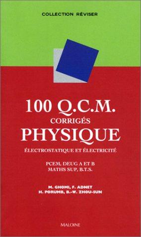 100 QCM CORRIGES DE PHYSIQUE. : Electrostatique et électricité par Mahmoud Ghomi, Frédéric Adnet, H Porumb, B-W Zhou-Sun