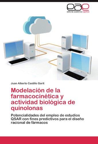Modelacion de La Farmacocinetica y Actividad Biologica de Quinolonas por Juan Alberto Castillo Garit