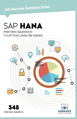 SAP HANA Interview Questions You'll Most Likely Be Asked: Volume 22 (Job Interview Questions Series)