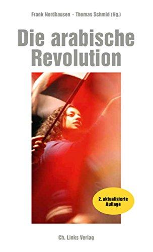 Die arabische Revolution: Demokratischer Aufbruch von Tunesien bis zum Golf (Politik & Zeitgeschichte)