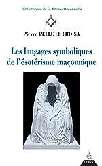 Les langages symboliques de l'ésotérisme maçonnique de Pierre Pelle Le Croisa