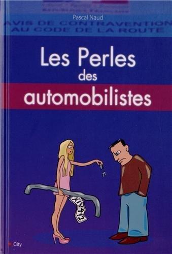 Les perles de l'automobile : flics assurances automobilistes de Pascal Naud (9 janvier 2013) Relié