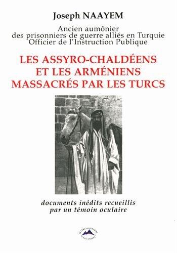 Les Assyro-Chaldéens et les Arméniens massacrés par les Turcs : Documents inédits recueillis par un témoin oculaire