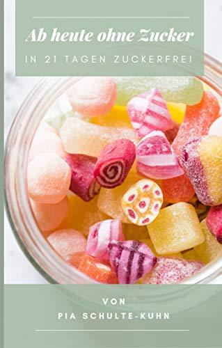 Ab heute ohne Zucker: In 21 Tagen zuckerfrei - fit und gesund