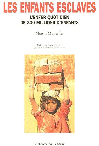 Les Enfants esclaves. L'Enfer quotidien de 300 millions d'enfants