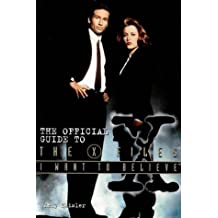 I Want to Believe: The Official Guide To The X-Files