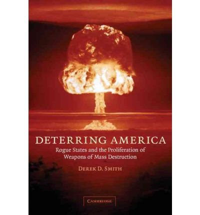 [( Deterring America: Rogue States and the Proliferation of Weapons of Mass Destruction By Smith, Derek ( Author ) Paperback May - 2006)] Paperback