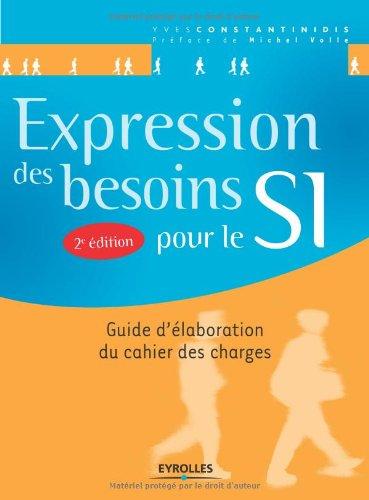 Expression des besoins pour le SI : Guide d'élaboration du cahier des charges par Yves Constantinidis
