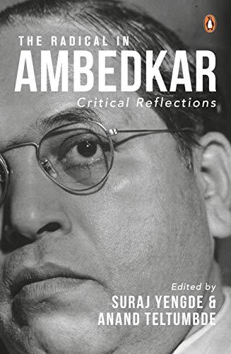 The Radical in Ambedkar: Critical Reflections