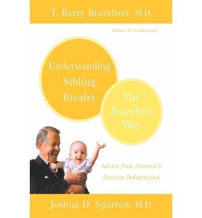 [(Understanding Sibling Rivalry: The Brazelton Way)] [Author: T. Berry Brazelton] published on (June, 2005)