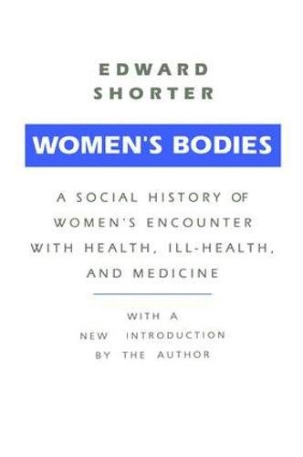 Women's Bodies: A Social History of Women's Encounter with Health, Ill-Health and Medicine