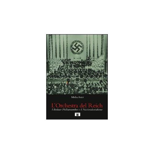 L'orchestra Del Reich. I Berliner Philharmoniker E Il Nazionalsocialismo