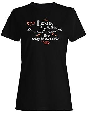 El Amor Es Solo Amor Nunca Se Puede Explicar camiseta de las mujeres n280f
