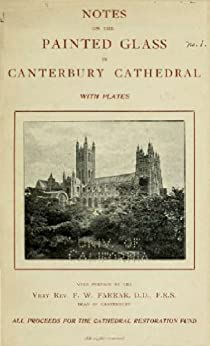 Notes on the painted glass of Canterbury Cathedral by [Frederic William Farrar]