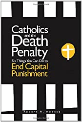Catholics and the Death Penalty: Six Things Catholics Can Do to End Capital Punishment