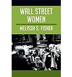 [( Wall Street Women [ WALL STREET WOMEN ] By Fisher, Melissa S ( Author )Jun-19-2012 Paperback By Fisher, Melissa S ( Author ) Paperback Jun - 2012)] Paperback