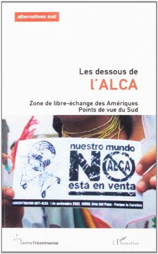 Alternatives Sud, Volume 10 : Les dessous de l'ALCA : Zone de libre-échange des Amériques.Points de vue du Sud