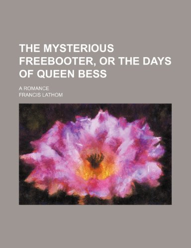 The mysterious freebooter, or The days of Queen Bess; a romance