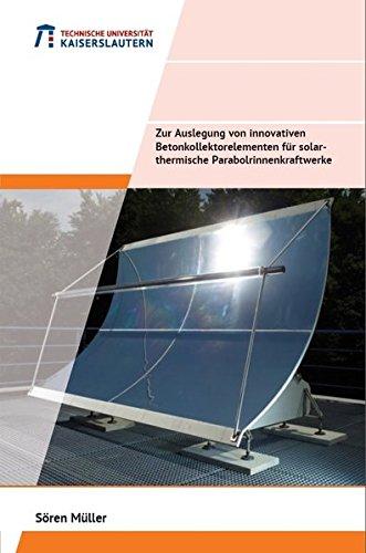Zur Auslegung von innovativen Betonkollektorelementen für solarthemische Parabolrinnenkraftwerke (Schriftenreihe der Fachgebiete Baustofftechnologie ... Stahlbau des Studiengangs Bauingenieurwesen)