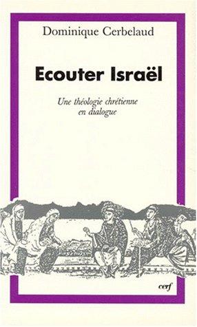 Ecouter Israël : Une relecture critique de la théologie chrétienne à la lumière du dialogue par Dominique Cerbelaud
