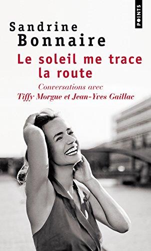 Soleil Me Trace La Route. Conversations Avec Tiffy Morgue Et Jean-Yves Gaillac(le) par Sandrine Bonnaire