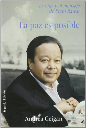 Paz es posible, la - la vida y el mensaje de prem rawat
