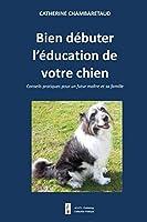 Bien débuter l'éducation de votre chien: Conseils pratiques pour un futur maître et sa famille