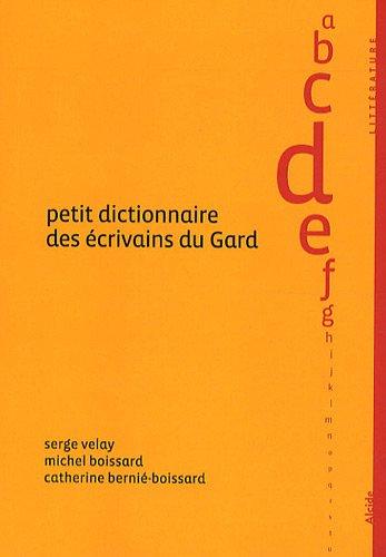 Petit Dictionnaire des Ecrivains du Gard par Serge Velay