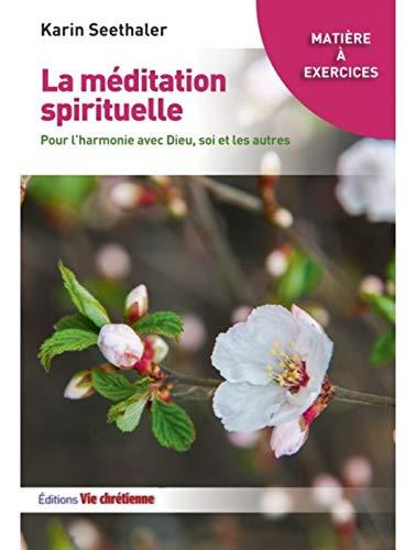 La méditation spirituelle: Pour l\'harmonie avec Dieu, soi et les autres (Matière à exercices) (French Edition)