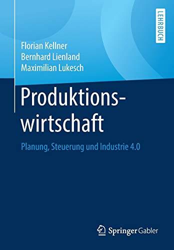 Produktionswirtschaft: Planung, Steuerung und Industrie 4.0
