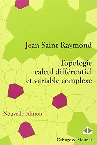 Topologie, calcul différentiel et variable complexe par Jean Saint Raymond