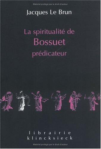La spiritualité de Bossuet prédicateur par Jacques Le Brun