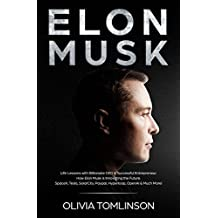 Elon Musk: Life Lessons with Billionaire CEO & Successful Entrepreneur.  How Elon Musk is Innovating the Future.  SpaceX, Tesla, SolarCity, Paypal, Hyperloop, OpenAI & Much More! (English Edition)