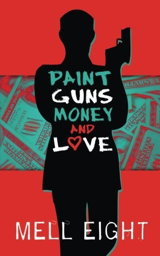Paint, Guns, Money, and Love by Mell Eight (2014-01-01)