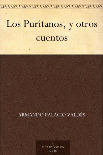 Los Puritanos, y otros cuentos por ARMANDO PALACIO VALDÈS