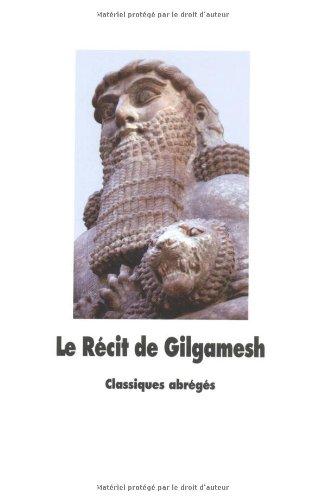 Le Récit de Gilgamesh : L'homme qui partit en quête de la vie sans fin