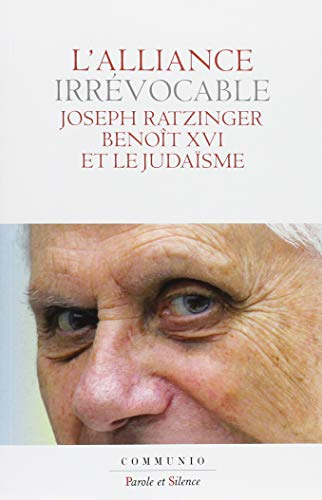 L'alliance irrévocable : Joseph Ratzinger - Benoît XVI et le judaïsme par Collectif