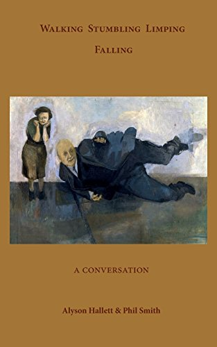 Walking Stumbling Limping Falling: A Conversation por Hallett Alyson