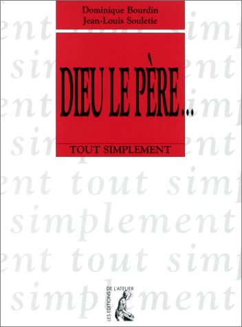 Dieu le Père par Jean-Louis Souletie, Dominique Bourdin
