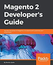 Magento 2 Developer's Guide: Harness the power of Magento 2 - The most recent version of the world's f