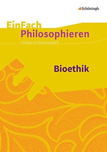 EinFach Philosophieren / Unterrichtsmodelle: EinFach Philosophieren: Bioethik